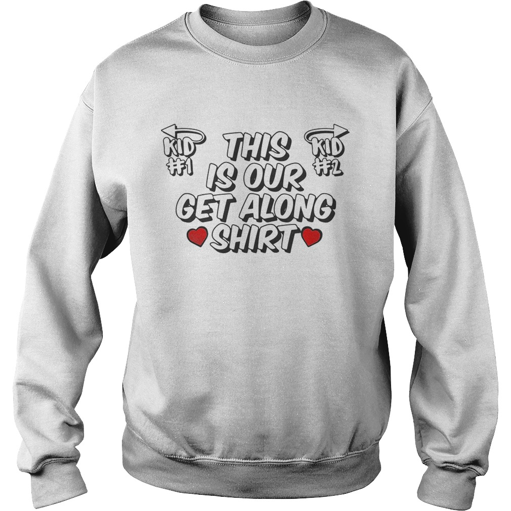 This Is Our Get Along  Sweatshirt