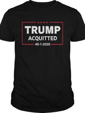 Trump Acquitted 45 1 2020 shirt