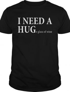 Wonderful I Need A Huge Glass Of Wine shirt