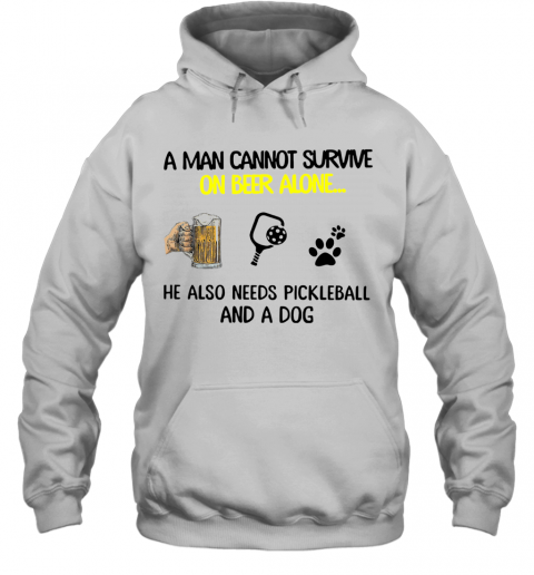 A Man Cannot Survive On Beer Alone He Also Needs Pickleball And A Dog T-Shirt Unisex Hoodie