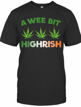 A Wee Bit Highrish T-Shirt