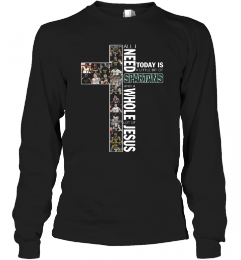 All I Need Today Is A Little Bit Of Spartans And A Whole Lot Of Jesus T-Shirt Long Sleeved T-shirt