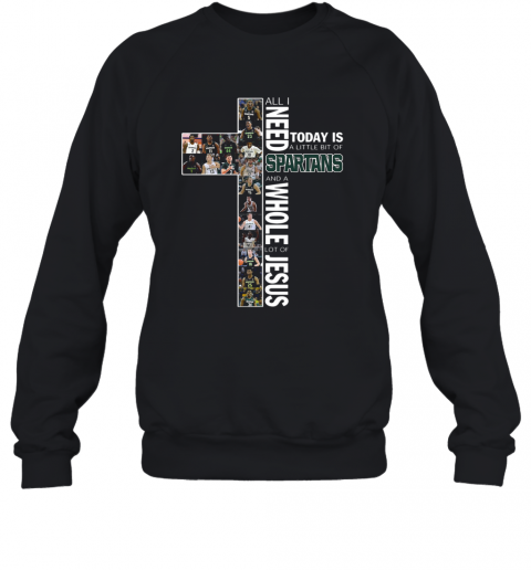 All I Need Today Is A Little Bit Of Spartans And A Whole Lot Of Jesus T-Shirt Unisex Sweatshirt