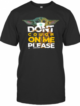 Baby Yoda Don't Cough On Me Please T-Shirt