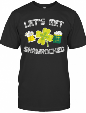 Beautiful Let'S Get Shamrocked Great St Patrick Day T-Shirt