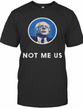 Bernie Sanders 2020 Me Not Us T-Shirt