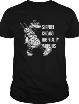 Chicago Hospitality United Support Chicago Hospitality Workers shirt