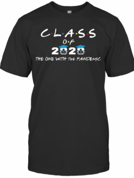 Class Of 2020 The One With The Pandemic T-Shirt
