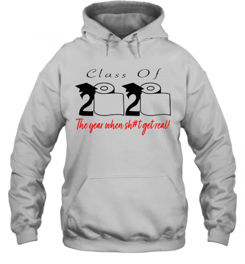 Class Of 2020 The Year When Shit Got Real Coronavirus  T-Shirt Unisex Hoodie