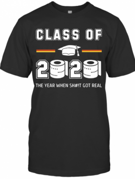 Class Of 2020 The Year When Shit Got Real Toilet Paper T-Shirt