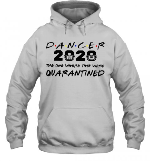 Dancer 2020 The One Where They Were Quarantined Coronavirus  T-Shirt Unisex Hoodie