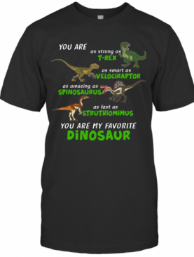 Dinosaur You Are As Strong As T Rex As Smart As Velociraptor T-Shirt