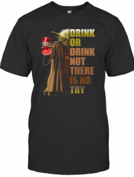 Dr. Pepper Master Yoda Drink Or Drink Not There Is No Try T-Shirt