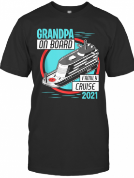 Family Cruise Shirs 2021 Grandpa On Board Cruising Together T-Shirt