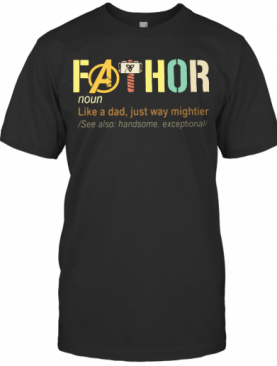 Fathor Like A Dad Just Way Mightier See Also Handsome Exceptional T-Shirt