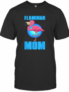 Flamingo Mum Zoo Keeper Animal Bird Owner Pet Mom T-Shirt