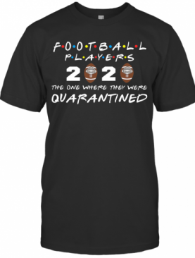 Football Players 2020 The One Where They Were Quarantined T-Shirt