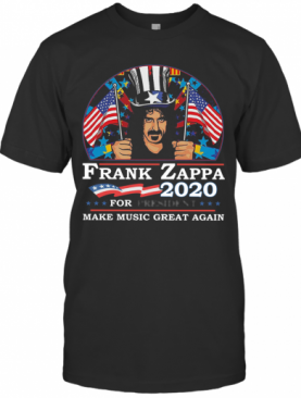 Frank Zappa 2020 For President Make Music Great Again T-Shirt