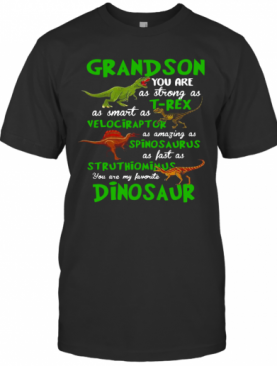 Grandson You Are As Strong As T Rex As Smart As Velociraptor As Amazing As Spinosaurus Dinosaur T-Shirt