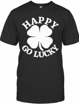 Great Happy Go Lucky St. Patrick'S Day T-Shirt