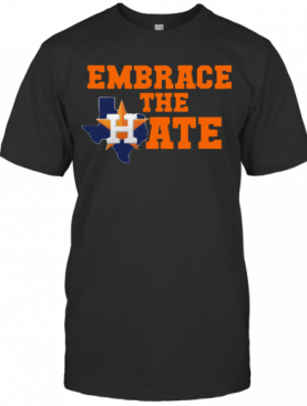 Houston Astros Embrace The Hate T-Shirt