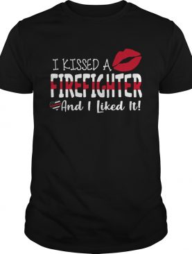 I Kissed A Firefighter And I Liked It shirt