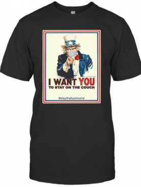 I Want You To Stay On The Couch Stay The Fuck Home T-Shirt