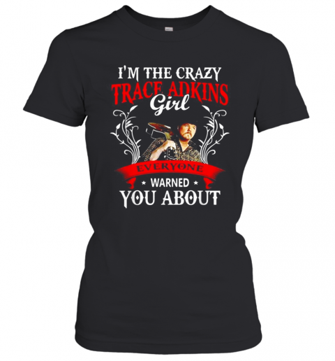 I'M The Crazy Trace Adkins Girl Everyone Warned You About T-Shirt Classic Women's T-shirt