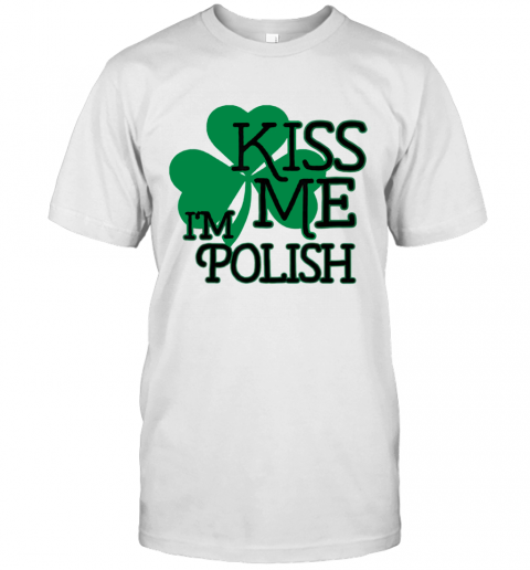 Kiss Me I39M Polish T Shirt Classic Mens T shirt