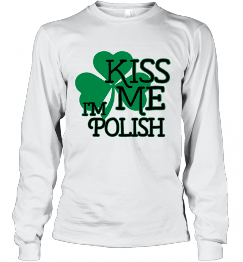 Kiss Me I'M Polish T-Shirt Long Sleeved T-shirt