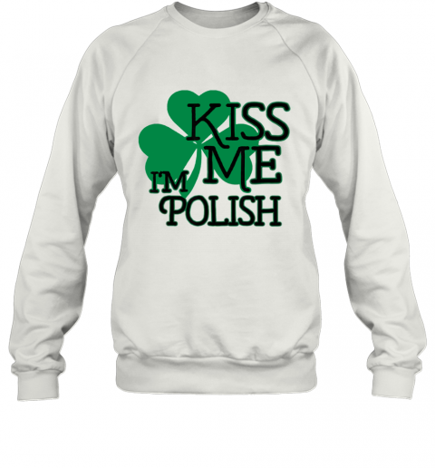 Kiss Me I'M Polish T-Shirt Unisex Sweatshirt