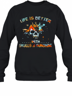 Life Is Better With Skulls And Sunshine Art Special Version T-Shirt