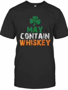 May Contain Whiskey St Patricks Day Shamrock Lucky T-Shirt