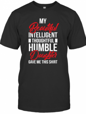 My Beautiful Intelligent Daughter Gave Me This T-Shirt