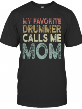 My Favorite Drummer Calls Me Mom T-Shirt