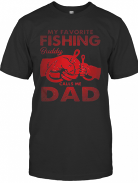 My Favorite Fishing Buddy Calls Me Dad Father Day T-Shirt