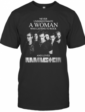 Never Underestimate A Woman Who Listens To Rock And Loves Ramstein T-Shirt