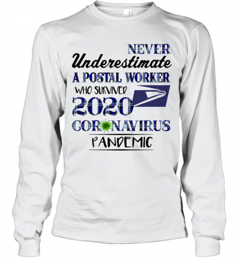 Never underestimate a postal worker who survived 1010 coronavirus pandemic  T-Shirt Long Sleeved T-shirt
