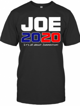 Oe Biden 2020 Its All About Joementum T-Shirt