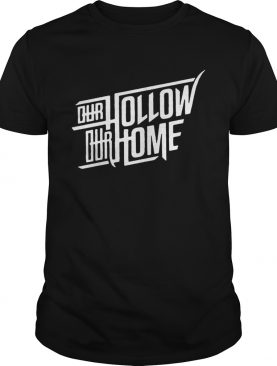 Our Hollow Our Home shirt