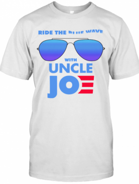 Ride The Blue Wave With Uncle Joe Biden T-Shirt