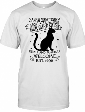 Salem Sanctuary For Waywaed Cats Ferals And Familiars Welcome Est T-Shirt