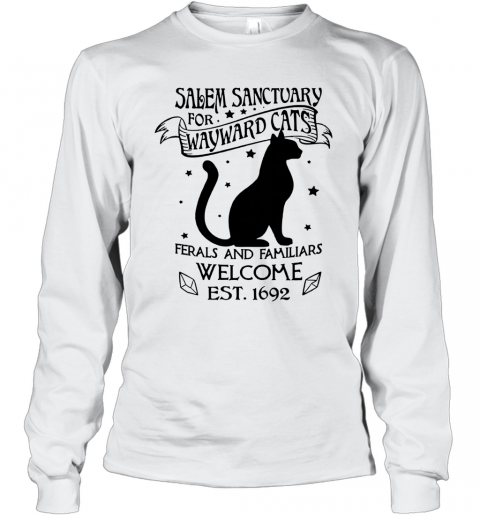 Salem Sanctuary For Waywaed Cats Ferals And Familiars Welcome Est T-Shirt Long Sleeved T-shirt