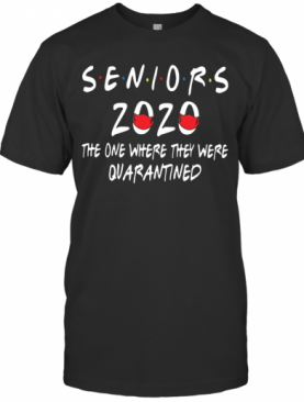 Seniors 2020 The One Where They Were Quarantined T-Shirt