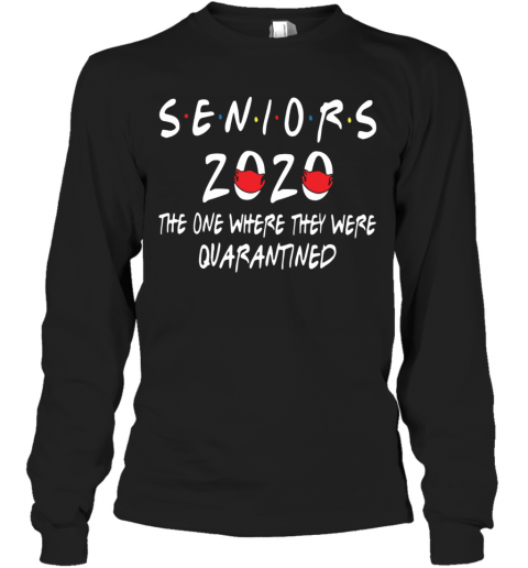 Seniors 2020 The One Where They Were Quarantined T-Shirt Long Sleeved T-shirt
