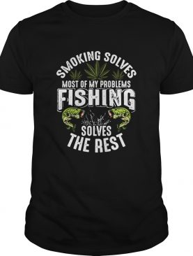 Smoking solves most of my problems fishing solves the rest shirt