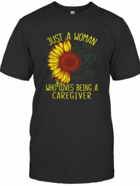 Sunflower Just A Woman Who Loves Being A Caregiver T-Shirt