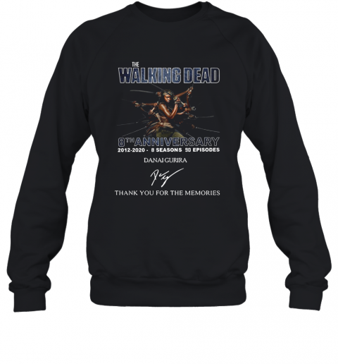 The Walking Dead 8Th Anniversary 2012 2020 8 Seasons 90 Episodes Danai Gurira Signature Thank You For The Memories T-Shirt Unisex Sweatshirt