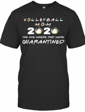 Volleyball Mom 2020 Face Mask The One Where They Were Quarantined T-Shirt