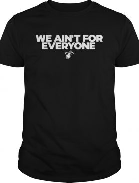 We Aint For Everyone shirt